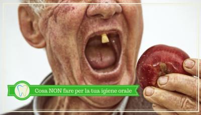 Igiene Orale - Cosa NON fare