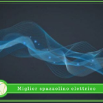 Spazzolino Elettrico - Come scegliere.